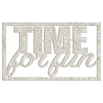 Die-cuts chipboard word - Time for fun